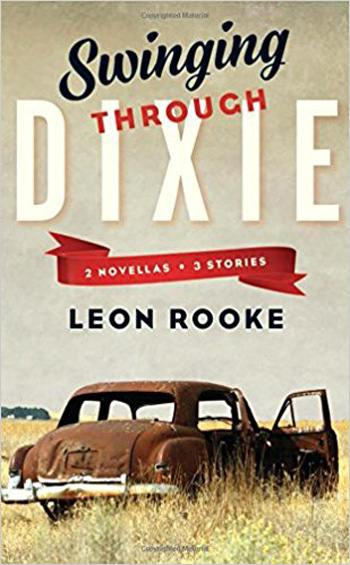 Leon Rooke. Swinging Through Dixie