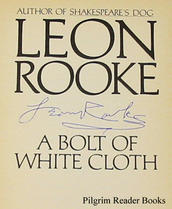 Leon Rooke. A Bolt Of White Cloth