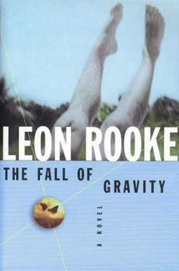 Leon Rooke. Fall Of Gravity