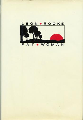 Leon Rooke. Fat Woman