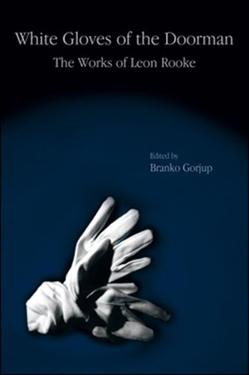 Leon Rooke. White Gloves of the Doorman: The Works of Leon Rooke